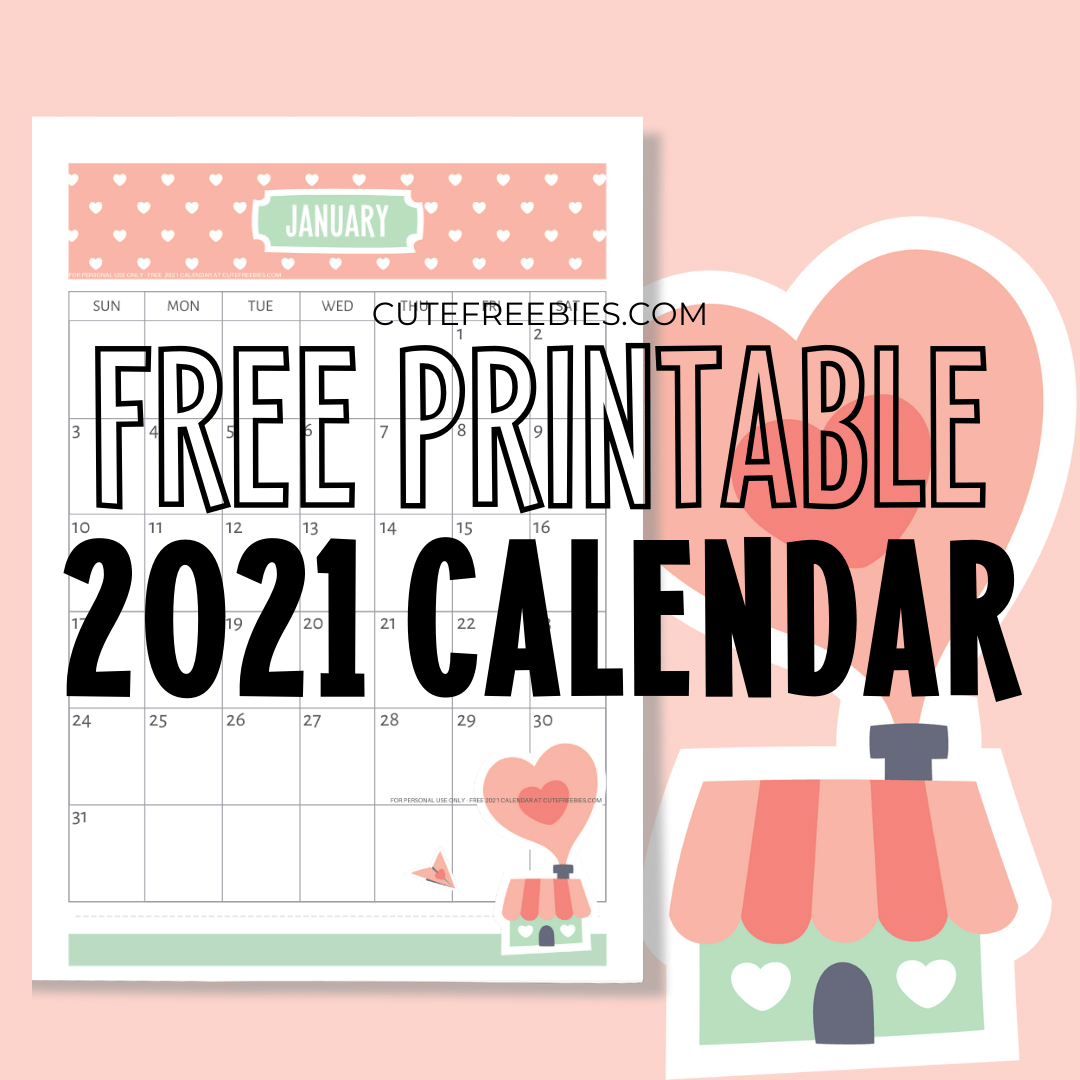 Free Printable 2021 Calendar   Super Cute!   Cute Freebies For You